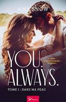You. Always. - Tome 1, Dans ma peau