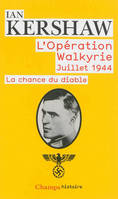 L'OPERATION WALKYRIE JUILLET 1944 - LA CHANCE DU DIABLE