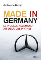 Made in Germany. Le modèle allemand au-delà des mythes, Le modèle allemand au-delà des mythes