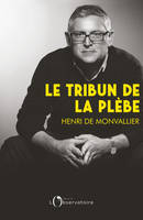 LE TRIBUN DE LA PLEBE - INTRODUCTION A LA PENSEE POLITIQUE DE MICHEL ONFRAY