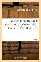 Analyse raisonnée de la discussion du Code civil au Conseil d'État. Tome 1