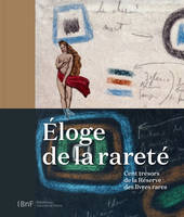 Eloge de la rareté / exposition, Paris, Bibliothèque nationale de France, du 25 novembre 2014 au 1er