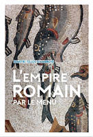 L'empire romain par le menu