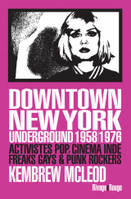 Downtown New York underground, Activistes pop, cinéma indé, freaks gays & punk rockers