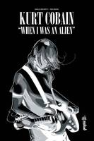 Kurt Cobain , when I was an alien