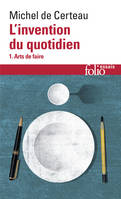 L'Invention du quotidien., 1, l'invention du quotidien 1, Arts de faire