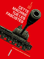 Machines de Guerre - Cette machine tue les fascistes, Machines de Guerre - Cette machine tue les fascistes