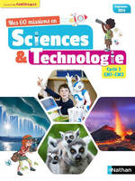 Mes 60 missions en sciences et technologie - Cycle 3 CM1-CM2