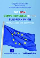 The (NON) Competitiveness of the European Union, Facts, Causes and Solutions