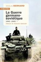 LA GUERRE GERMANO-SOVIETIQUE TOME 1 - 1941-1943