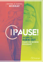 PAUSE ! - EVITER LE BURN-OUT DANS UN MONDE EXIGEANT