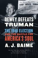 Dewey Defeats Truman, The 1948 Election and the Battle for America's Soul