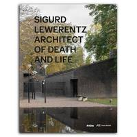 Sigurd Lewerentz Architect of Death and Life /anglais