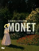 Monet / 1840-1926 : album de l'exposition, album de l'exposition, Galeries nationales, Grand Palais, Paris, 22 septembre 2010-24 janvier 2011