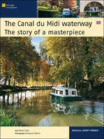 THE CANAL DU MIDI WATERWAY, the story of a masterpiece