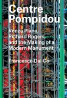 Centre Pompidou Renzo Piano Richard Rogers and the Making of a Modern Monument