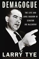 Demagogue, The Life and Long Shadow of Senator Joe McCarthy