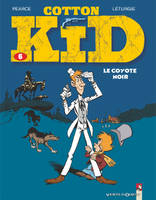 6, COTTON KID - TOME 6 : LE COYOTE NOIR
