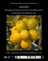 AGRUMED: Archaeology and history of citrus fruit in the Mediterranean, Acclimatization, diversifications, uses