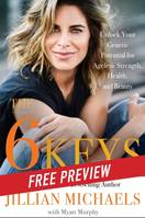 The 6 Keys -- Free Preview, Unlock Your Genetic Potential for Ageless Strength, Health, and Beauty