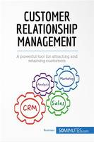 Customer Relationship Management, A powerful tool for attracting and retaining customers