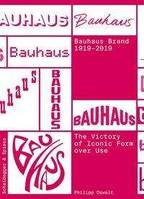 The Bauhaus Brand 1919-2019 The Victory Of Iconic Form Over Use /Anglais