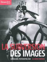 La subversion des images / surréalisme, photographie, film : au Centre Pompidou, surréalisme, photographie, film