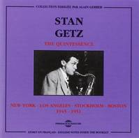 STAN GETZ THE QUINTESSENCE NEW YORK LOS ANGELES STOCKHOLM BOSTON 1945 1951 COFFRET DOUBLE CD AUDIO
