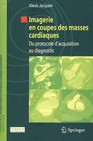 Imagerie en coupes des masses cardiaques, Du protocole d'acquision au diagnostic