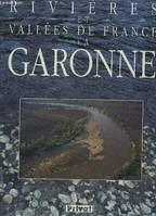 LA GARONNE - COLLECTION RIVIERES ET VALLEES DE FRANCE.