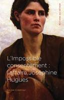 L'impossible consentement / l'affaire Joséphine Hugues