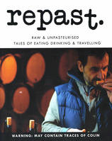 repast. Edition 8, Raw & Unpasteurised Tales of Eating Drinking & Travelling