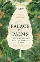 Palace of Palms, Tropical Dreams and the Making of Kew