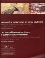 Lascaux et la conservation en milieu souterrain / Lascaux and Preservation Issues in Subterranean Environments, Actes du symposium international / Proceedings of the International Symposium Paris, 26 et 27 février 2009 / Paris, February 26 and 27, 2009
