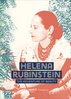 HELENA RUBINSTEIN: PIONEER OF THE BEAUTY REVOLUTION (ANG)