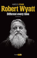 Robert Wyatt, Different every time