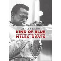 Kind of blue / le making of du chef-d'oeuvre de Miles Davis