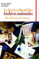 Le Service éducatif des Archives nationales, Par chemins de traverse