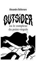 OUTSiDER, ou le Complexe du Point-Virgule