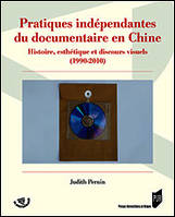 PRATIQUES INDEPENDANTES DU DOCUMENTAIRE EN CHINE