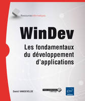WINDEV - LES FONDAMENTAUX DU DEVELOPPEMENT D'APPLICATIONS