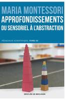 Approfondissements : du sensoriel à l'abstraction, Pédagogie scientifique, tome III. Edition du centenaire