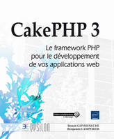 CAKEPHP 3 - LE FRAMEWORK PHP POUR LE DEVELOPPEMENT DE VOS APPLICATIONS WEB