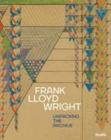 Frank Lloyd Wright. Unpacking the archive