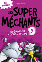 LES SUPER MECHANTS - T03 - OPERATION COCHON D'INDE