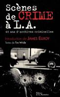 SCENES DE CRIME A L.A. 40 ANS D'ARCHIVES, 40 ans d'archives criminelles