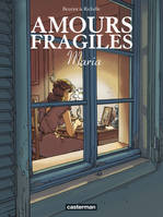 Amours fragiles., 3, Amours fragiles - Tome 3 - Maria