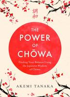 The Power of Chowa, Finding Your Balance Using the Japanese Wisdom of Chowa