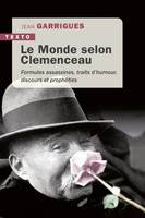 LE MONDE SELON CLEMENCEAU - FORMULES ASSASSINES,TRAITS D'HUMOUR, DISCOURS ET PROPHETIES