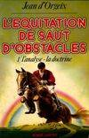 1, L' Analyse, la doctrine, L'équitation de saut d'obstacles. TOME 1 : L'analyse - la doctrine.